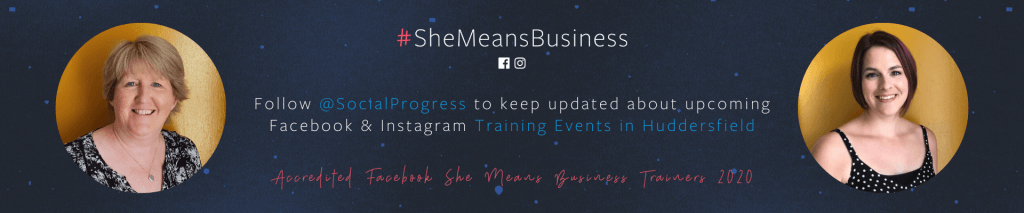 Facebook and Instagram Training in Huddersfield - Social Progress Ltd - Facebook She Means Business Programme